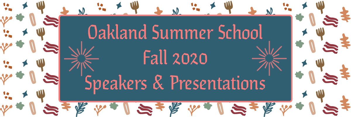 Oakland Summer School Fall 2020 Speakers & Presentations