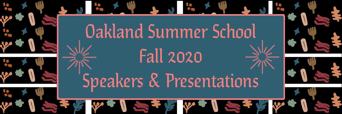 Oakland Summer School Fall 2020 Speakers & Presentations